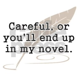 careful_or_youll_end_up_in_my_novel_writer_mugs